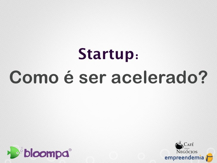 Startup:Como é ser acelerado?