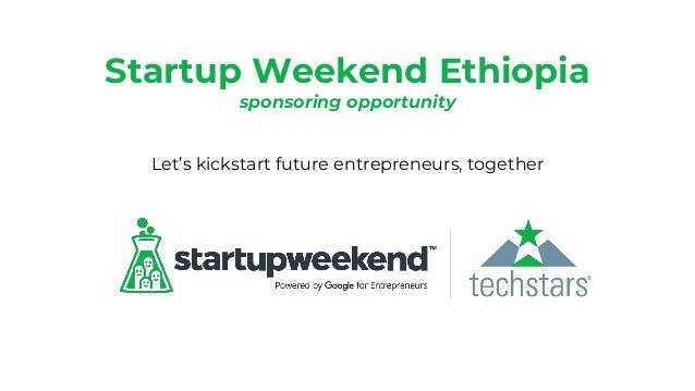 Startup Weekend Ethiopia sponsoring opportunity Let's kickstart future entrepreneurs, together