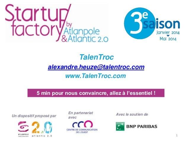 TalenTroc alexandre.heuze@talentroc.com www.TalenTroc.com 5 min pour nous convaincre, allez à l'essentiel !  Un dispositif...
