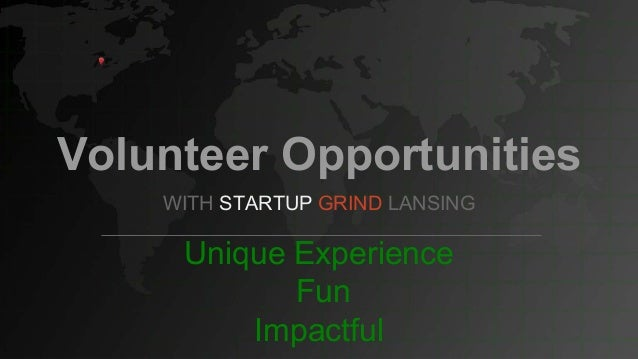 Volunteer Opportunities WITH STARTUP GRIND LANSING Unique Experience Fun Impactful