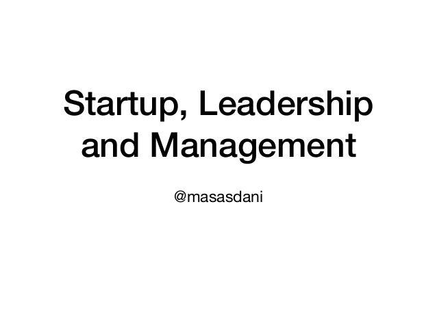 Startup, Leadership and Management @masasdani