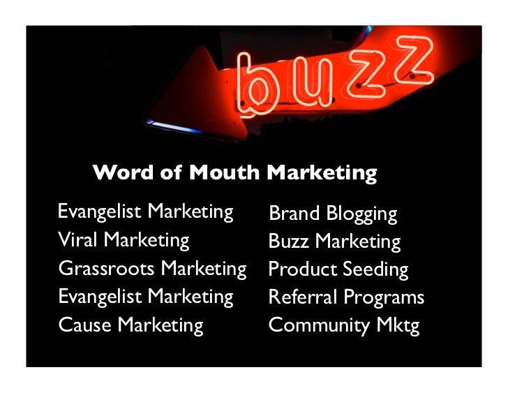Word of Mouth Marketing Evangelist Marketing   Brand Blogging Viral Marketing        Buzz Marketing Grassroots Marketing  ...