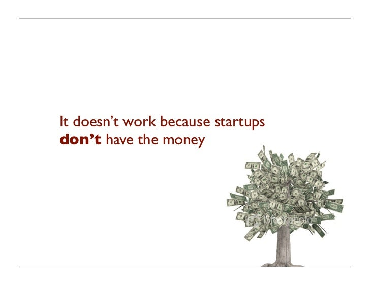 It doesn't work because startups don't have the money
