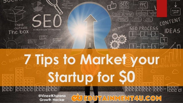 7 Tips to Market your Startup for $0 @VineetKhurana Growth Hacker
