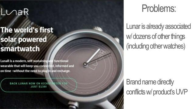 Problems: Lunarisalreadyassociated w/dozensofotherthings (includingotherwatches) Brandnamedirectly conflictsw/product'sUVP