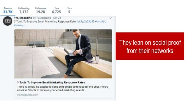 They lean on social proof from their networks