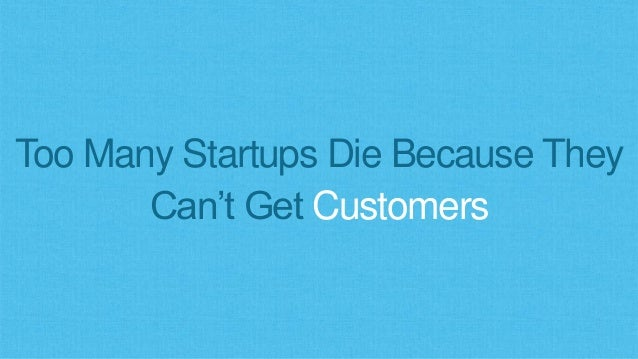 Too Many Startups Die Because They Can't Get Customers