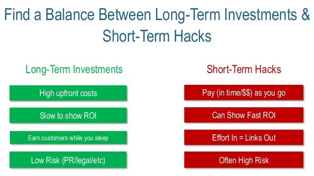 Find a Balance Between Long-Term Investments & Short-Term Hacks High upfront costs Pay (in time/$$) as you go Long-Term In...