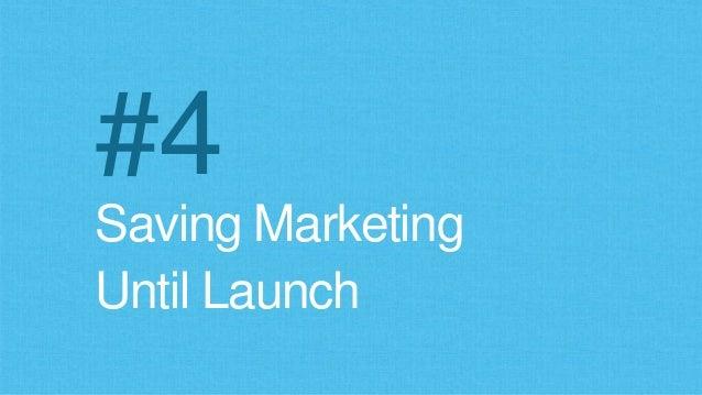 Saving Marketing Until Launch #4