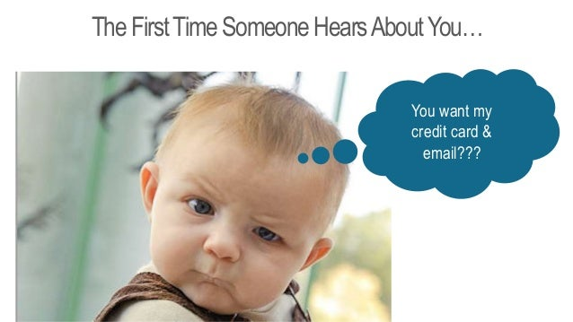 TheFirstTimeSomeoneHearsAboutYou… You want my credit card & email???