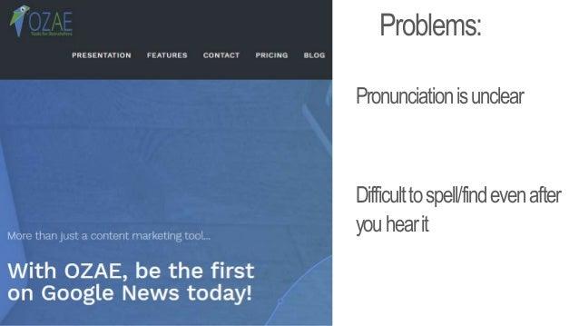 Problems: Pronunciationisunclear Difficulttospell/findevenafter youhearit