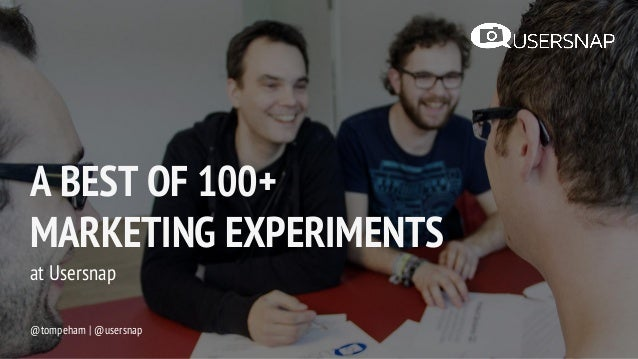 A BEST OF 100+ MARKETING EXPERIMENTS at Usersnap @tompeham | @usersnap