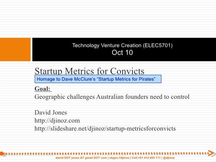 <ul><li>Startup Metrics for Convicts </li></ul><ul><li>Goal:  </li></ul><ul><li>Geographic challenges Australian founders ...