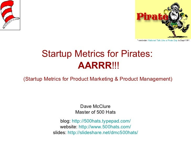Startup Metrics for Pirates:   AARRR !!! (Startup Metrics for Product Marketing & Product Management)   Dave McClure Maste...