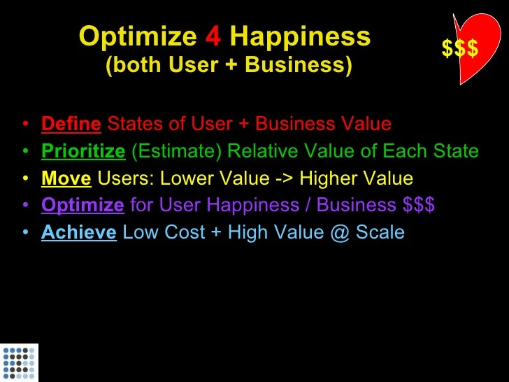 Optimize 4 Happiness                     $$$            (both User + Business)  •   Define States of User + Business Value...