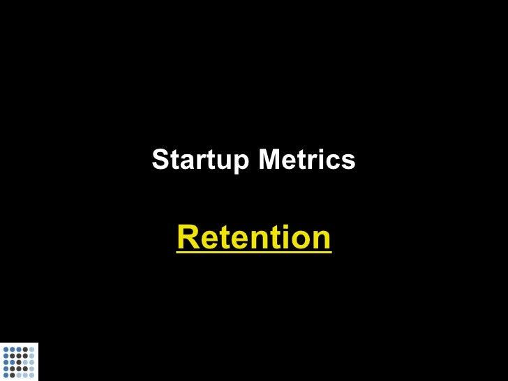 Startup Metrics   Retention