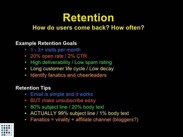 Retention        How do users come back? How often?  Example Retention Goals    • 1 - 3+ visits per month    • 20% open ra...