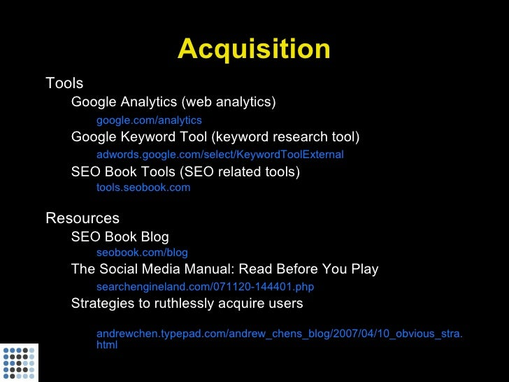 Acquisition Tools    Google Analytics (web analytics)         google.com/analytics    Google Keyword Tool (keyword researc...