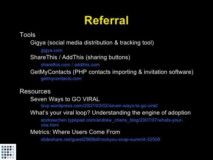 Referral Tools    Gigya (social media distribution & tracking tool)         gigya.com    ShareThis / AddThis (sharing butt...
