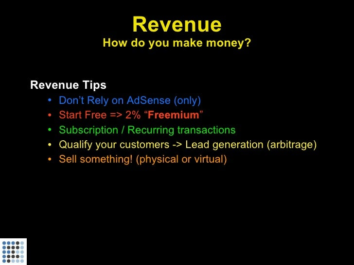 """Revenue               How do you make money?   Revenue Tips   •   Don't Rely on AdSense (only)   •   Start Free => 2% """"Fre..."""