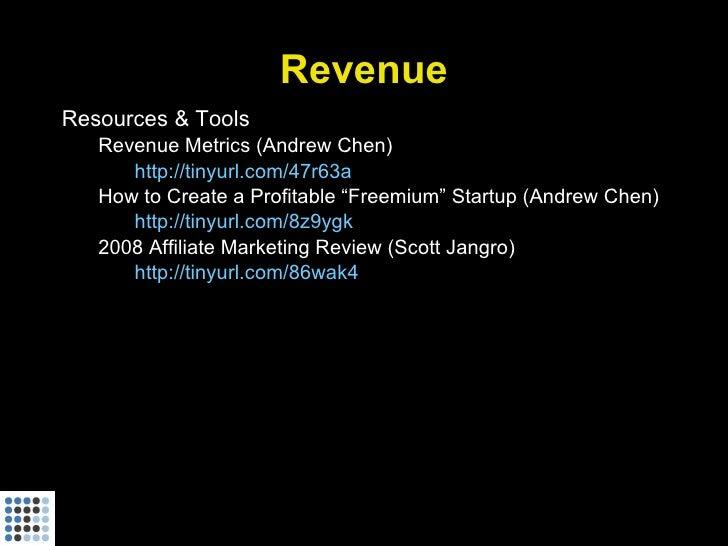 "Revenue Resources & Tools    Revenue Metrics (Andrew Chen)       http://tinyurl.com/47r63a    How to Create a Profitable ""..."