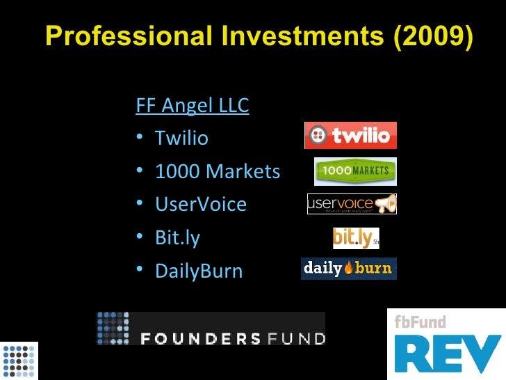 Professional Investments (2009)        FF Angel LLC       • Twilio       • 1000 Markets       • UserVoice       • Bit.ly  ...