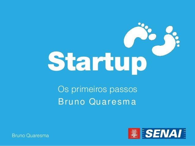 Bruno Quaresma  Startup  Os primeiros passos  Bruno Quaresma