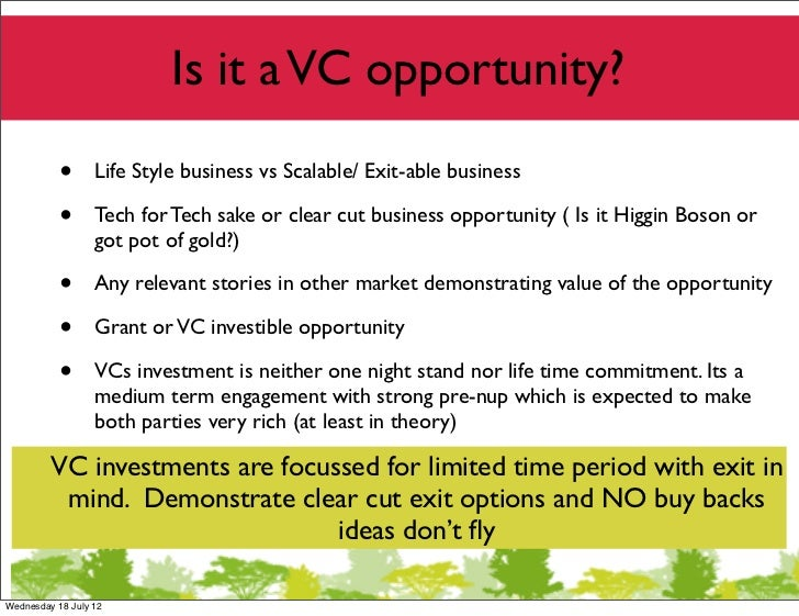 Is it a VC opportunity?           •      Life Style business vs Scalable/ Exit-able business           •      Tech for Tec...