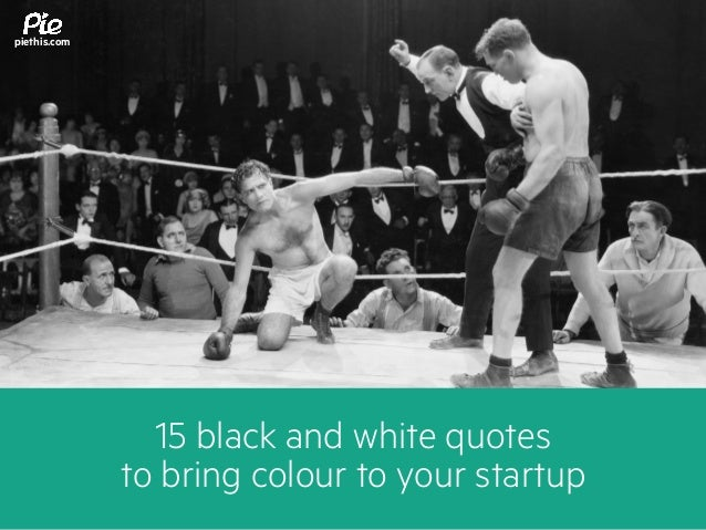 15 Black And White Quotes To Bring Colour To Your Startup