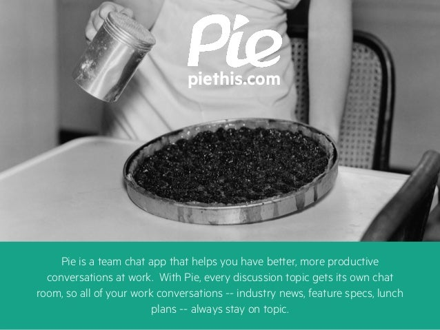 Pie is a team chat app that helps you have better, more productive conversations at work. With Pie, every discussion topic...