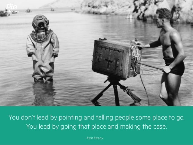 You don't lead by pointing and telling people some place to go. You lead by going that place and making the case. piethis....