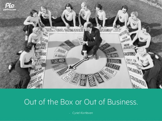 Out of the Box or Out of Business. - Cyriel Kortleven piethis.com