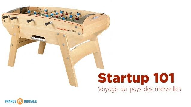 Startup 101 Voyage au pays des merveilles