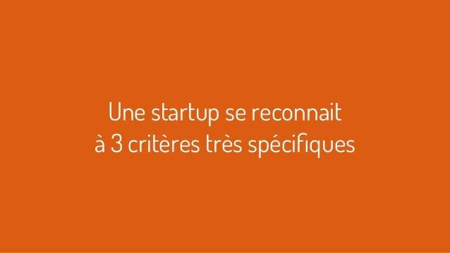 Une startup se reconnait à 3 critères très spécifiques