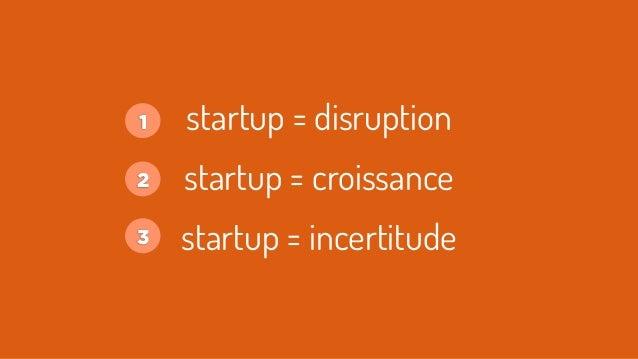 startup = incertitude 1 startup = disruption startup = croissance2 3