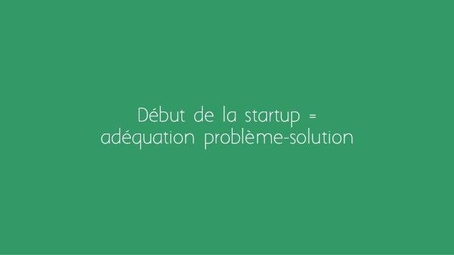 Début de la startup = adéquation problème-solution