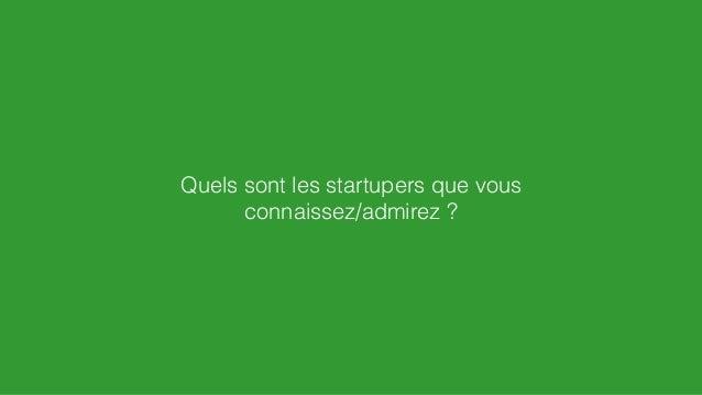 Quels sont les startupers que vous connaissez/admirez ?