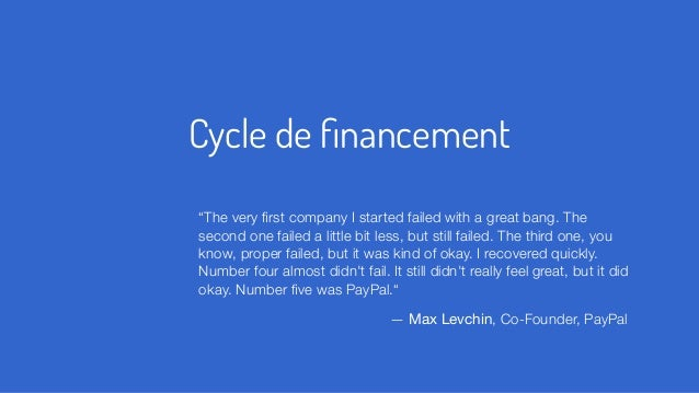 """Cycle de financement """"The very first company I started failed with a great bang. The second one failed a little bit less, bu..."""