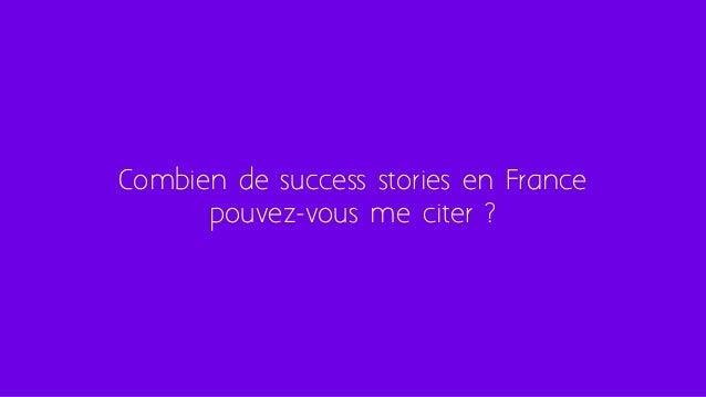 Combien de success stories en France pouvez-vous me citer ?