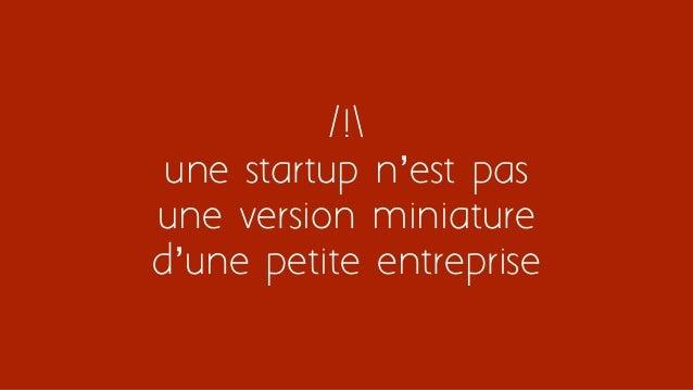 /! une startup n'est pas une version miniature d'une petite entreprise