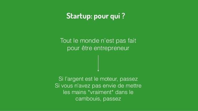 Tout le monde n'est pas fait pour être entrepreneur Si l'argent est le moteur, passez Si vous n'avez pas envie de mettre l...