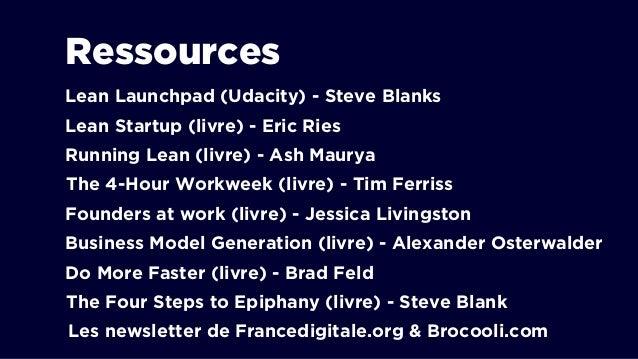 Ressources Lean Launchpad (Udacity) - Steve Blanks Lean Startup (livre) - Eric Ries Running Lean (livre) - Ash Maurya Foun...