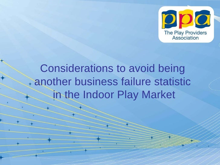 Considerations to avoid being  another business failure statistic  in the Indoor Play Market