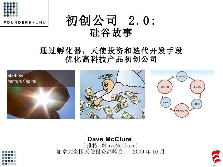 初创公司  2.0: 硅谷故事 通过孵化器,天使投资和迭代开发手段 优化高科技产品初创公司 Dave McClure  ( 推特 :@DaveMcClure) 加拿大全国天使投资高峰会  2009 年 10 月