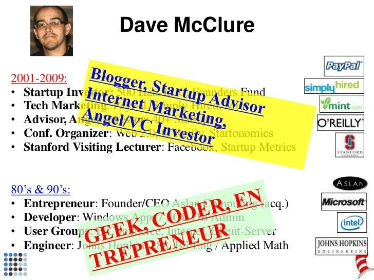 Dave McClure<br />Blogger, Startup Advisor<br />Internet Marketing, <br />Angel/VC Investor<br />2001-2009:<br...