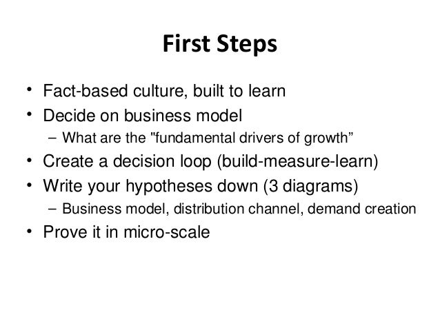 """First Steps • Fact-based culture, built to learn • Decide on business model – What are the """"fundamental drivers of growth""""..."""