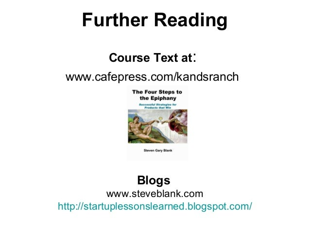 Further Reading Course Text at: www.cafepress.com/kandsranch Blogs www.steveblank.com http://startuplessonslearned.blogspo...