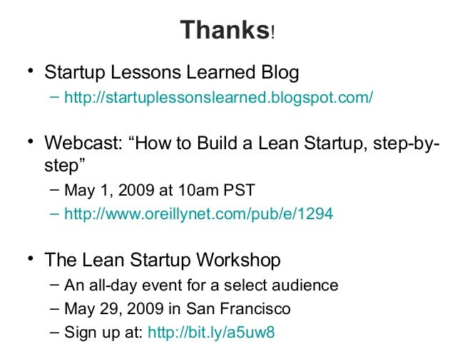 """Thanks! • Startup Lessons Learned Blog – http://startuplessonslearned.blogspot.com/ • Webcast: """"How to Build a Lean Startu..."""