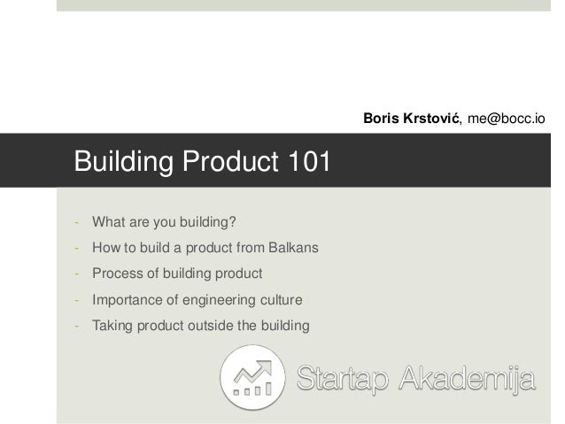 Boris Krstović, me@bocc.ioBuilding Product 101- What are you building?- How to build a product from Balkans- Process of bu...