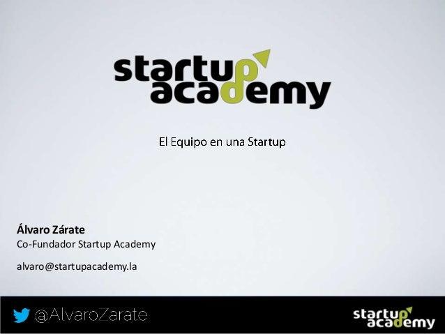 Álvaro Zárate Co-Fundador Startup Academy alvaro@startupacademy.la
